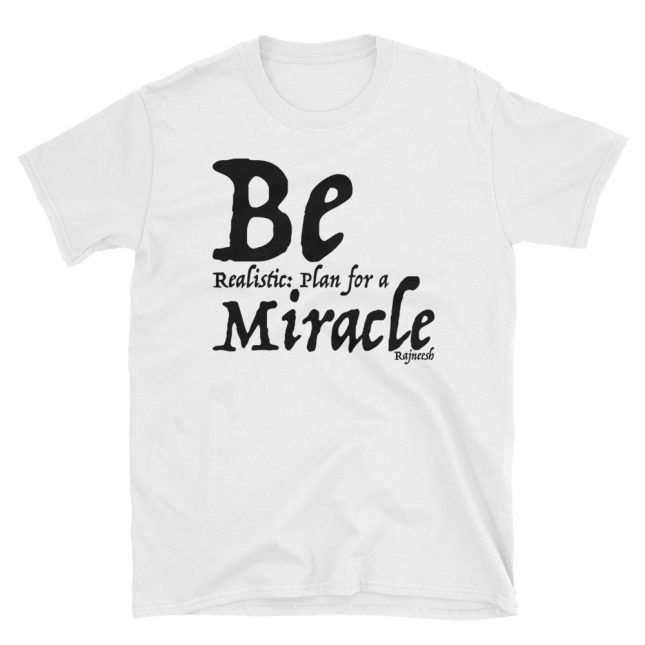 Be realistic plan for a miracle t shirt by YogaYam